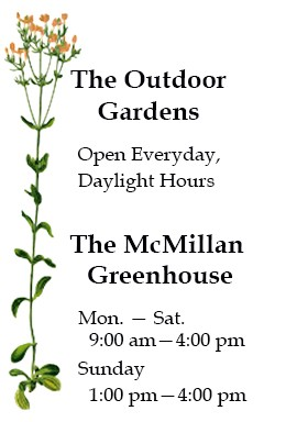 Garden Hours   Open Daylight Hours. Greenhouse Monday   Saturday 9am 4pm,  Sunday