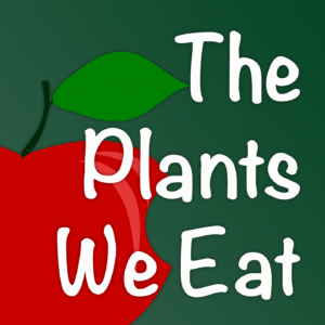 The Plants We Eat
