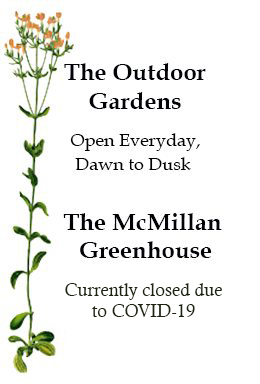 Garden Hours - Open Daylight Hours. Greenhouse Monday - Saturday 9am-4pm, Sunday 1pm-4pm.